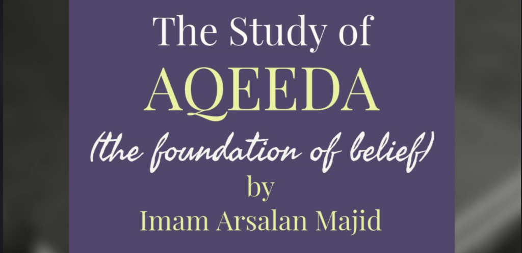 The study of aqeeds. The foundation of belief by Imam Arsalan Majid